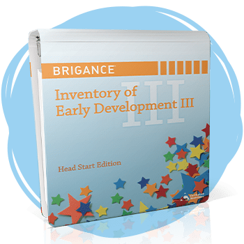 BRIGANCE Inventory of Early Development III Head Start Edition.